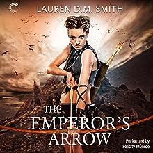 The Emperor's Arrow | Livre audio Auteur(s) : Lauren D. M. Smith Narrateur(s) : Felicity Munroe