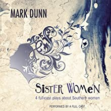 Sister Women: Four Audio Plays about Southern Women Performance by Mark Dunn Narrated by  full cast