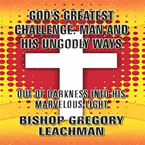 God's Greatest Challenge: Man and His Ungodly Ways Audiobook