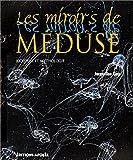 Les Miroirs de méduse : Biologie et mythologie