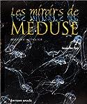 Les Miroirs de m�duse : Biologie et m...
