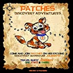 Patches Discovery Adventures Journeys: Travel Quest Journeys One, Two and Three, Book 1   Vincent R Faulkner