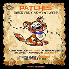 Patches Discovery Adventures Journeys: Travel Quest Journeys One, Two and Three, Book 1 (       UNABRIDGED) by Vincent R Faulkner Narrated by Rich Miller
