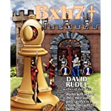 Bxh7: Master both sides of chess' most useful piece sacrifice in 5 easy lessons and 116 exercises ~ David I Rudel