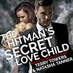 The Hitman's Secret Love Child: Second Chance Romance | Terry Towers,Natasha Tanner