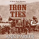 Iron Ties: The Silver Rush Mysteries, Book 2 (       UNABRIDGED) by Ann Parker Narrated by Kirsten Potter