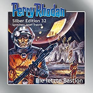 Die letzte Bastion (Perry Rhodan Silber Edition 32) | [Clark Darlton, Kurt Mahr, H. G. Ewers, William Voltz]