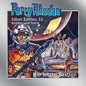 Die letzte Bastion (Perry Rhodan Silber Edition 32) Hörbuch