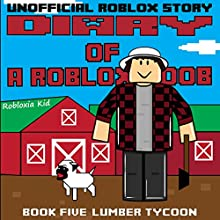 Diary of a Roblox Noob: Lumber Tycoon: Robloxia Noob Diaries, Book 5 Audiobook by  Robloxia Kid Narrated by Gregory K Ogorek