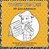 Today's the Day!: My Zoo Adventure