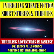 Intriguing Science Fiction Short Stories and Tributes: Thrilling Adventures in Fantasy | [James M. Lowrance]
