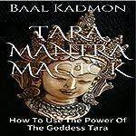 Tara Mantra Magick: How to Use the Power of the Goddess Tara | Baal Kadmon
