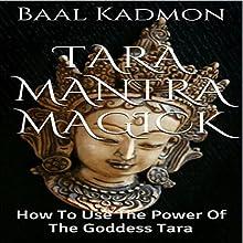 Tara Mantra Magick: How To Use The Power Of The Goddess Tara   Livre audio Auteur(s) : Baal Kadmon Narrateur(s) : Baal Kadmon