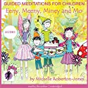 Guided Meditations for Children: Eeny, Meeny, Miney, and Mo  by Michelle Roberton-Jones Narrated by Michelle Roberton-Jones