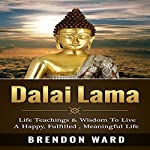 Dalai Lama: Life Teachings & Wisdom to Live a Happy, Fufilled, Meaningful Life | Brendon Ward