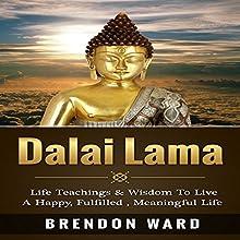 Dalai Lama: Life Teachings & Wisdom to Live a Happy, Fufilled, Meaningful Life   Livre audio Auteur(s) : Brendon Ward Narrateur(s) : Bo Morgan