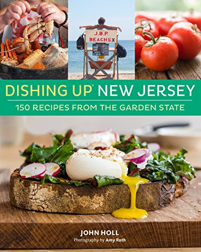 Dishing Up® New Jersey: 150 Recipes from the Garden State by John Holl
