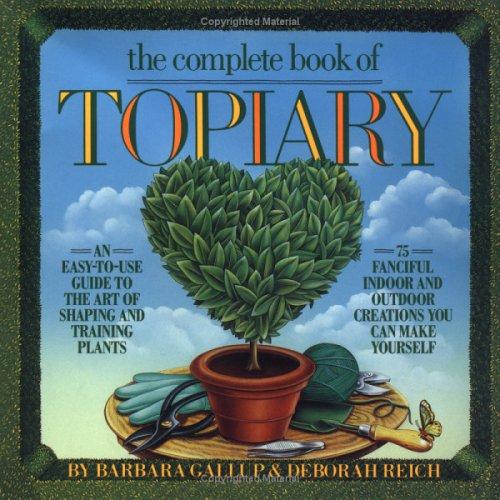 Complete Book of Topiary, BARBARA GALLUP, DEBORAH REICH