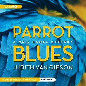 Parrot Blues: A Neil Hamel Mystery, Book 6   [Judith Van Gieson]