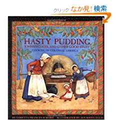 Hasty Pudding, Johnny Cakes and Other Good Stuff: Cooking in Colonial America