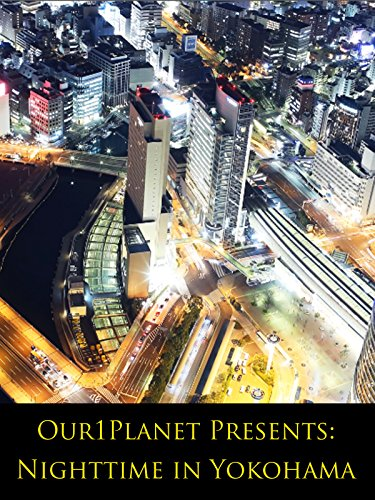Our1Planet Presents: Nighttime in Yokohama