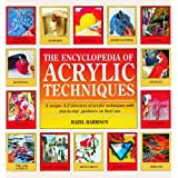 The Encyclopedia of Acrylic Techniques: A Unique A-Z Directory of Acrylic Techniques with Step-by-step Guidance on Their Useby Hazel Harrison