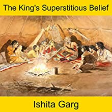 The King's Superstitious Belief Audiobook by Ishita Garg Narrated by John Hawkes