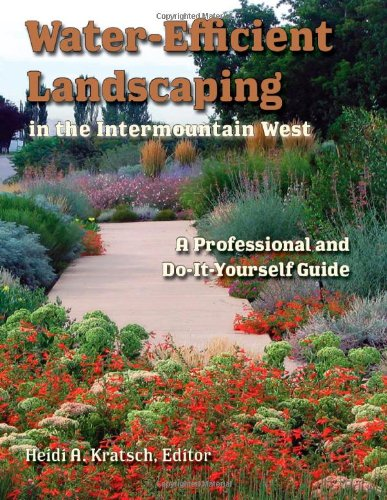 Water-Efficient Landscaping in the Intermountain West: A Step by Step Guide for Professionals and Do it Yourselfers PDF