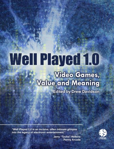 Well Played 1.0: Video Games, Value and Meaning