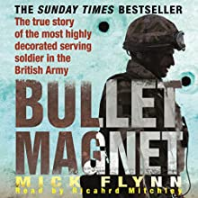 Bullet Magnet: Britain's Most Highly Decorated Frontline Soldier (       ABRIDGED) by Mick Flynn Narrated by Richard Mitchley