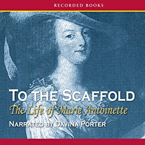 To the Scaffold: The Life of Marie Antoinette | [Carolly Erickson]