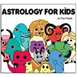 Astrology for Kids ~ Paul Wade