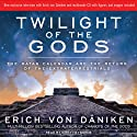 Twilight of the Gods: The Mayan Calendar and the Return of the Extraterrestrials (       UNABRIDGED) by Erich von Daniken Narrated by Kirby Heyborne