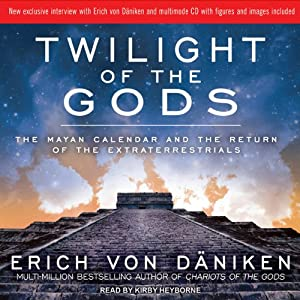 Twilight of the Gods: The Mayan Calendar and the Return of the Extraterrestrials | [Erich von Daniken]