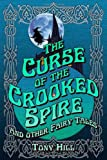 Tony Hill The Curse of the Crooked Spire and other fairy tales