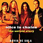Alice in Chains: The Untold Story | David de Sola