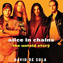Alice in Chains: The Untold Story (       UNABRIDGED) by David de Sola Narrated by Sebastian York