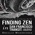 The Dao of Doug: The Art of Driving a Bus or Finding Zen in San Francisco Transit: A Bus Driver's Perspective | Douglas Meriwether