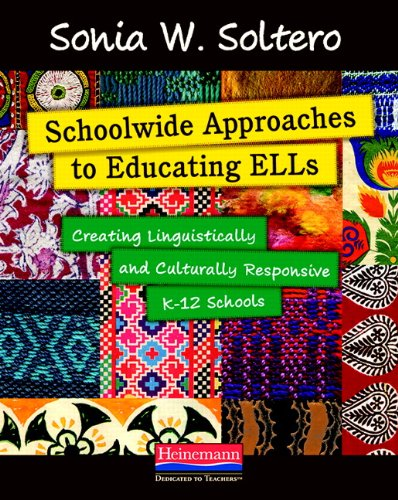 Schoolwide Approaches to Educating ELLs: Creating Linguistically and Culturally Responsive K-12 Schools, by Sonia Soltero