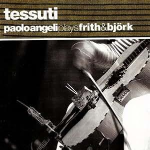 Tessuti (Paolo Angeli Plays Frith & Bjork)