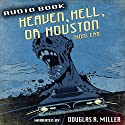 Heaven, Hell, or Houston Audiobook by Thom Erb Narrated by Doug Miller