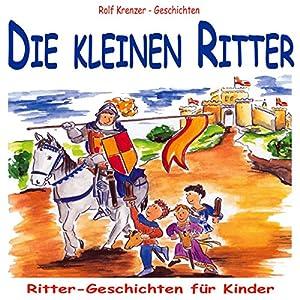 Die kleinen Ritter. Ritter-Geschichten für Kinder Hörbuch
