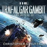 The Trafalgar Gambit: Ark Royal, Book 3