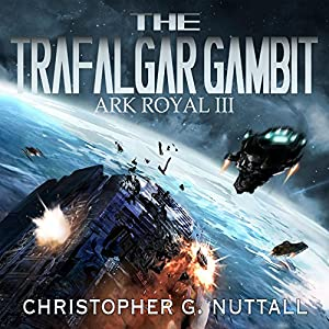 The Trafalgar Gambit: Ark Royal, Book 3 (       UNABRIDGED) by Christopher Nuttall Narrated by Ralph Lister