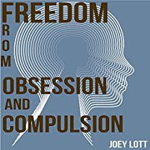 Freedom from Obsession and Compulsion: My Journey and Discovery of Freedom (       UNABRIDGED) by Joey Lott Narrated by Joey Lott