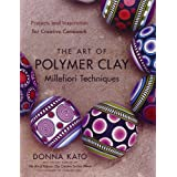 The Art of Polymer Clay Millefiori Techniques: Projects and Inspiration for Creative Caneworkby Donna Kato