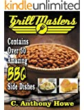 The GRILL MASTERS 50+ Award Winning BBQ Side Dish Recipes (MASTER CHEF SERIES Book 2)