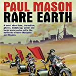 Rare Earth: A Novel | Paul Mason