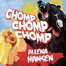 Chomp, Chomp, Chomp: How I Survived a Bear Attack and Other Cautionary Tales (       UNABRIDGED) by Allena Hansen Narrated by Allena Hansen