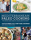 Mediterranean Paleo Cooking: Over 125 Fresh Coastal Recipes for a Relaxed, Gluten-Free Lifestyle